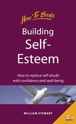 Building Self Esteem: How to Replace Self Doubt with Confidence and Well Being